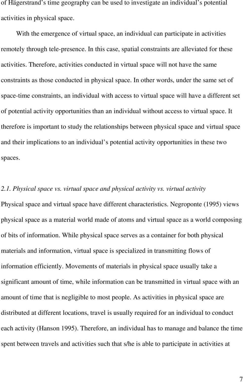 Therefore, activities conducted in virtual space will not have the same constraints as those conducted in physical space.