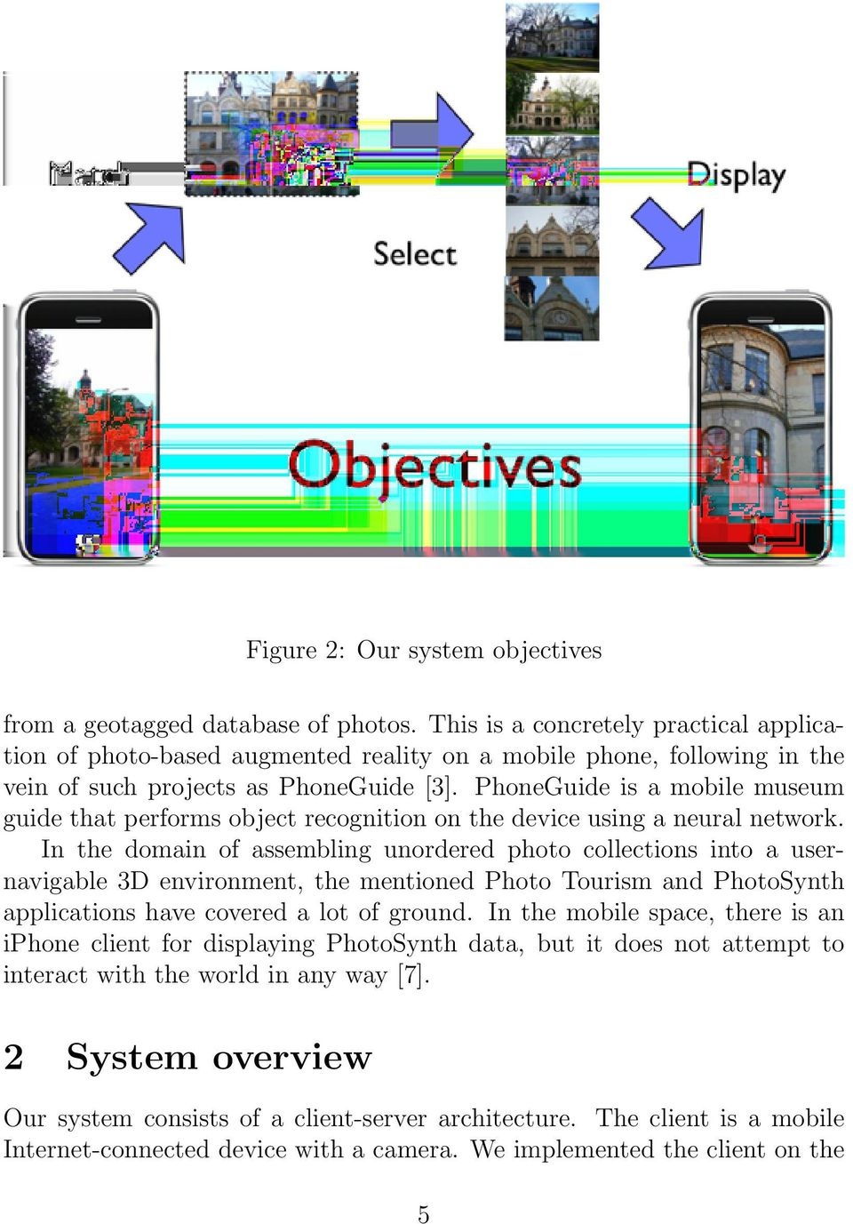 PhoneGuide is a mobile museum guide that performs object recognition on the device using a neural network.