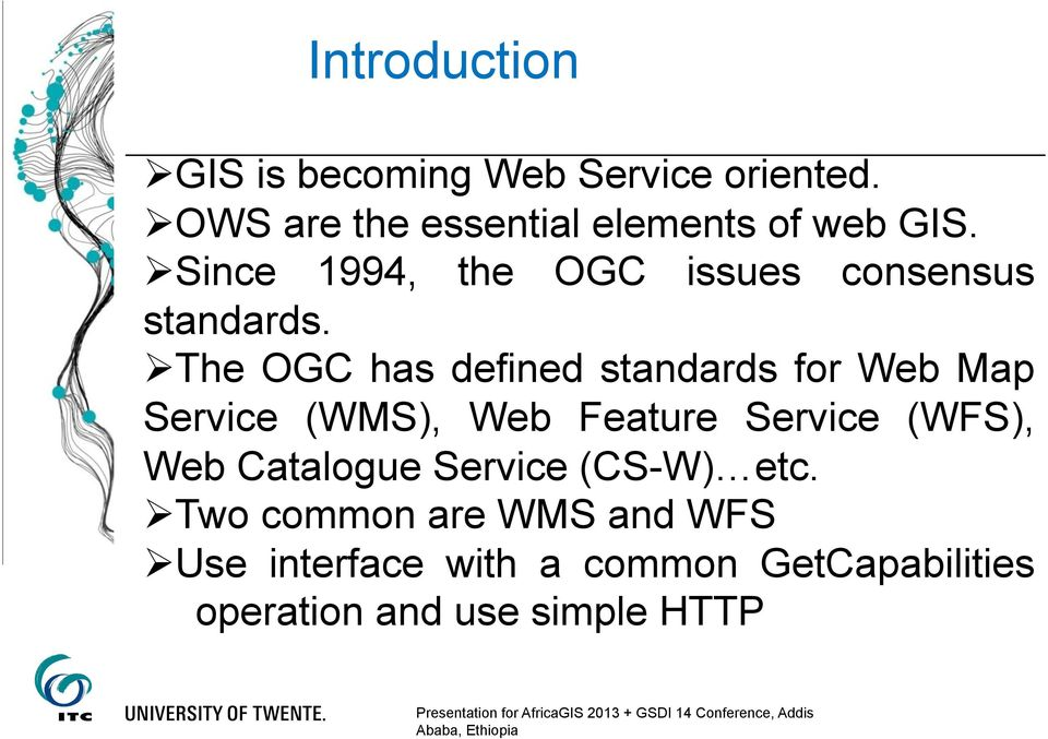 The OGC has defined standards for Web Map Service (WMS), Web Feature Service (WFS), Web