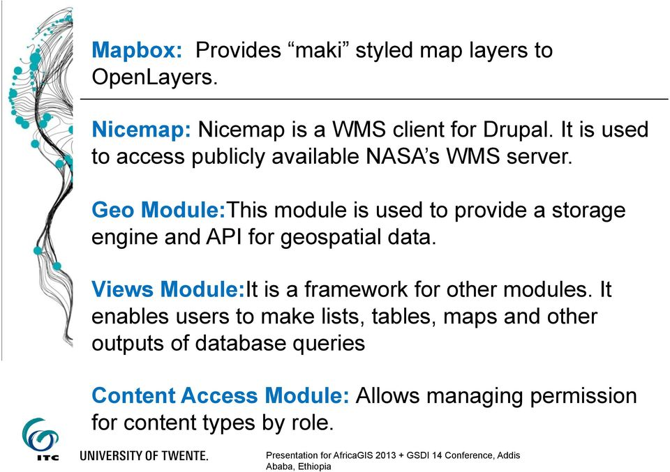 Geo Module:This module is used to provide a storage engine and API for geospatial data.