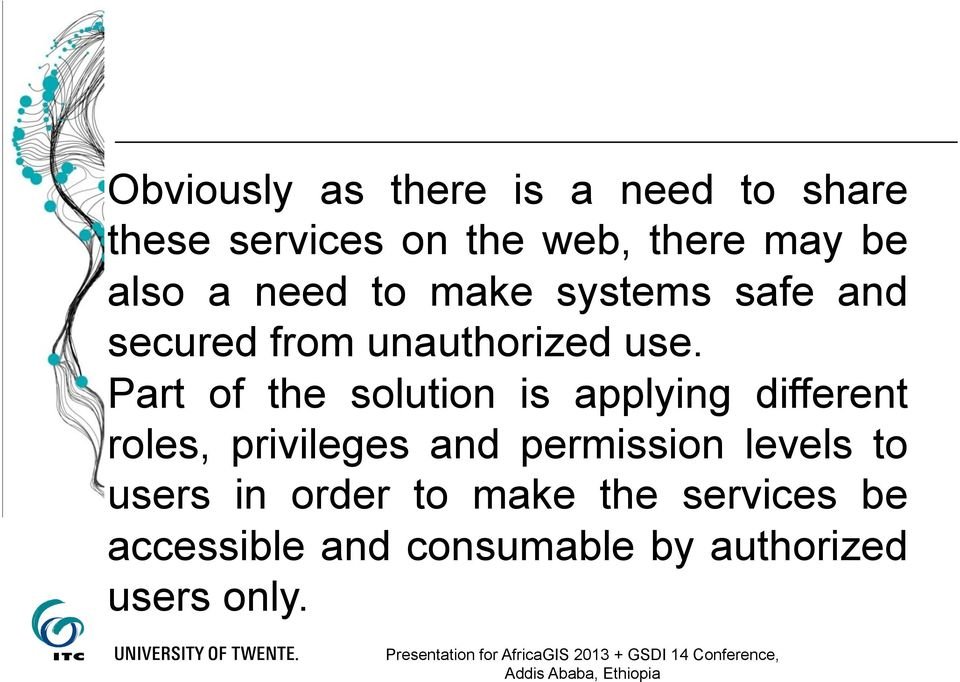 Part of the solution is applying different roles, privileges and permission levels to users in