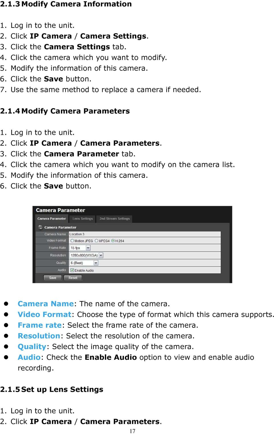 Click the camera which you want to modify on the camera list. 5. Modify the information of this camera. 6. Click the Save button. Camera Name: The name of the camera.
