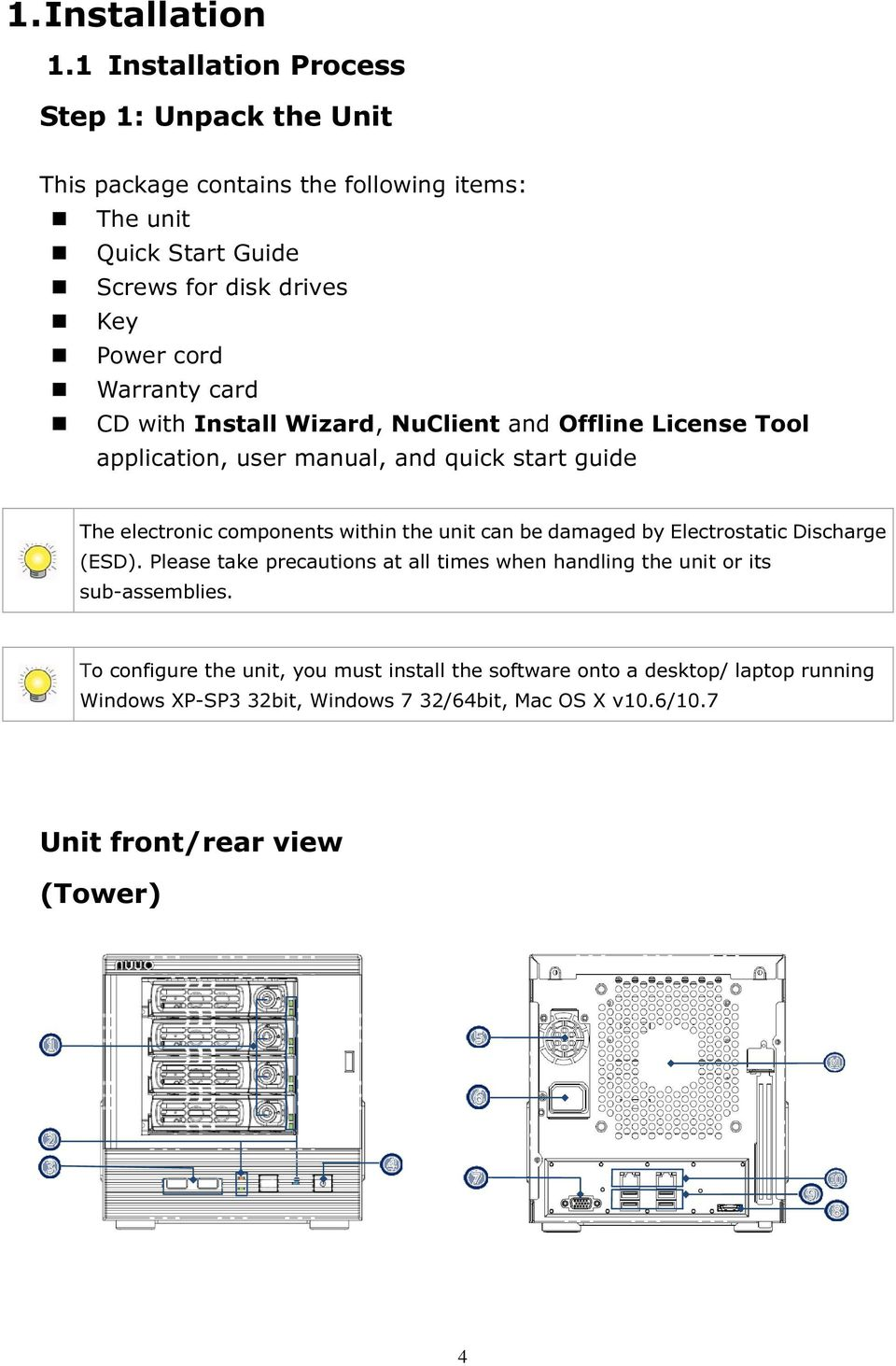 Warranty card CD with Install Wizard, NuClient and Offline License Tool application, user manual, and quick start guide The electronic components within the