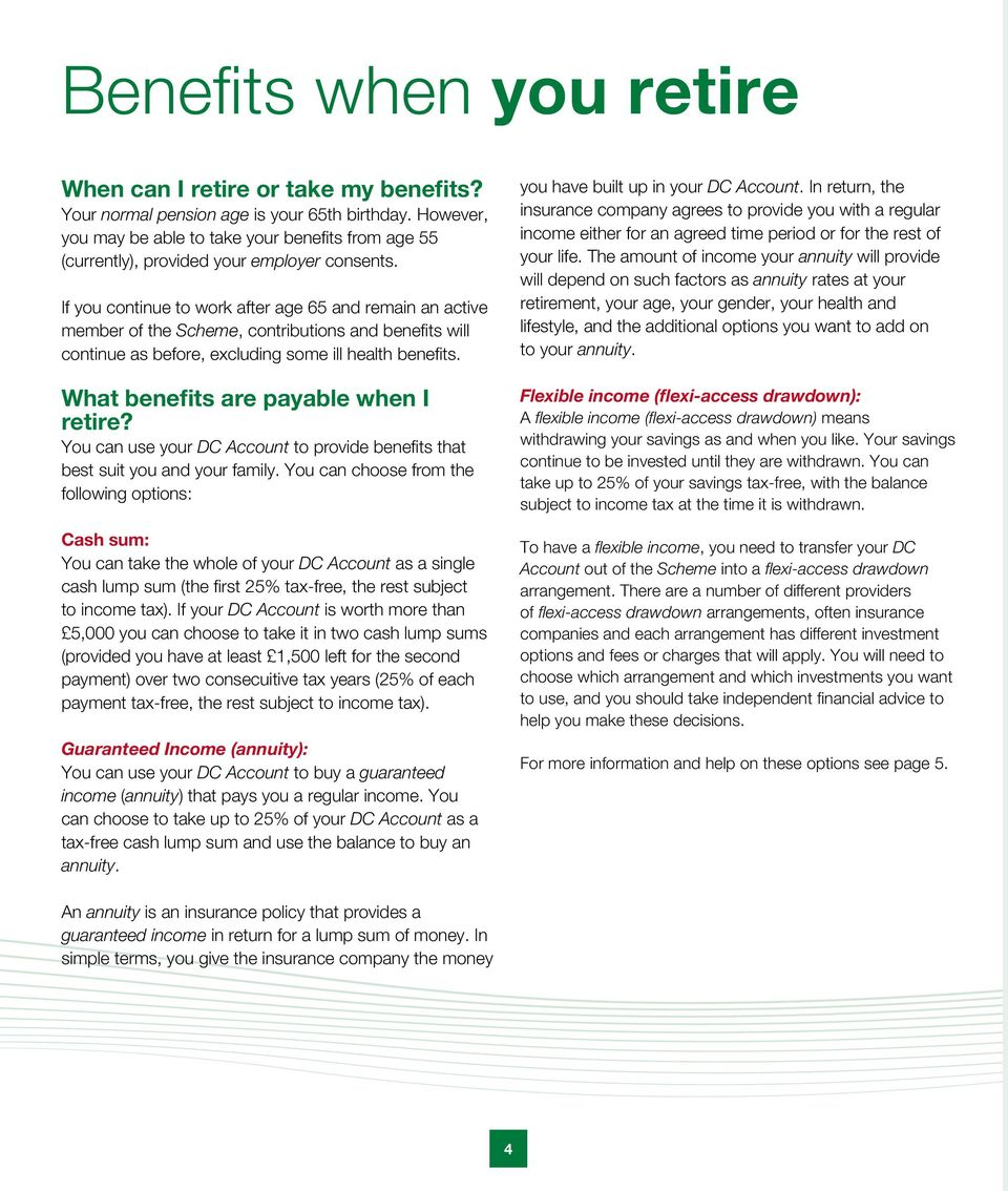 If you continue to work after age 65 and remain an active member of the Scheme, contributions and benefi ts will continue as before, excluding some ill health benefi ts.