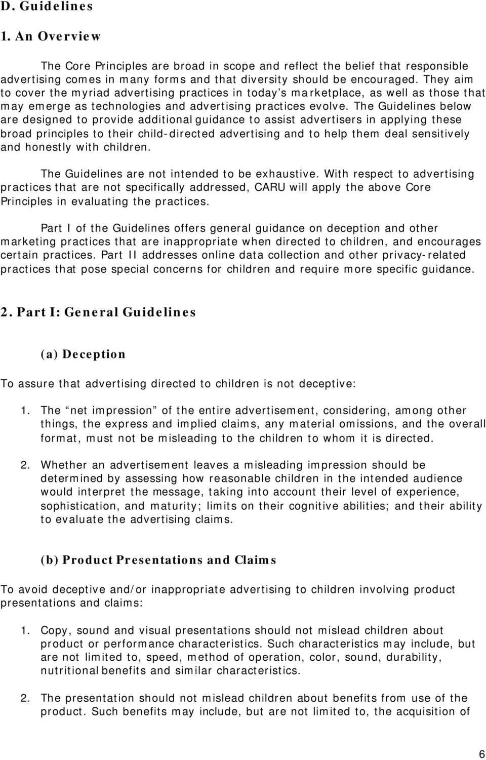 The Guidelines below are designed to provide additional guidance to assist advertisers in applying these broad principles to their child-directed advertising and to help them deal sensitively and