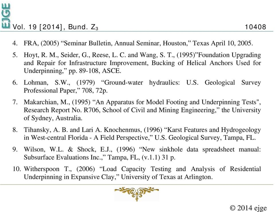 , (1995) Foundation Upgrading and Repair for Infrastructure Improvement, Bucking of Helical Anchors Used for Underpinning, pp. 89-108, ASCE. 6. Lohman, S.W., (1979) Ground-water hydraulics: U.S. Geological Survey Professional Paper, 708, 72p.