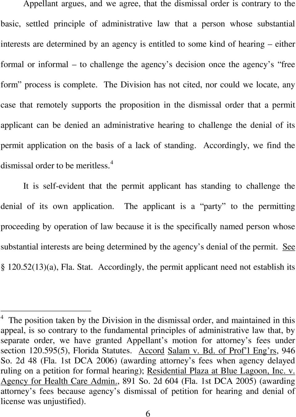 The Division has not cited, nor could we locate, any case that remotely supports the proposition in the dismissal order that a permit applicant can be denied an administrative hearing to challenge