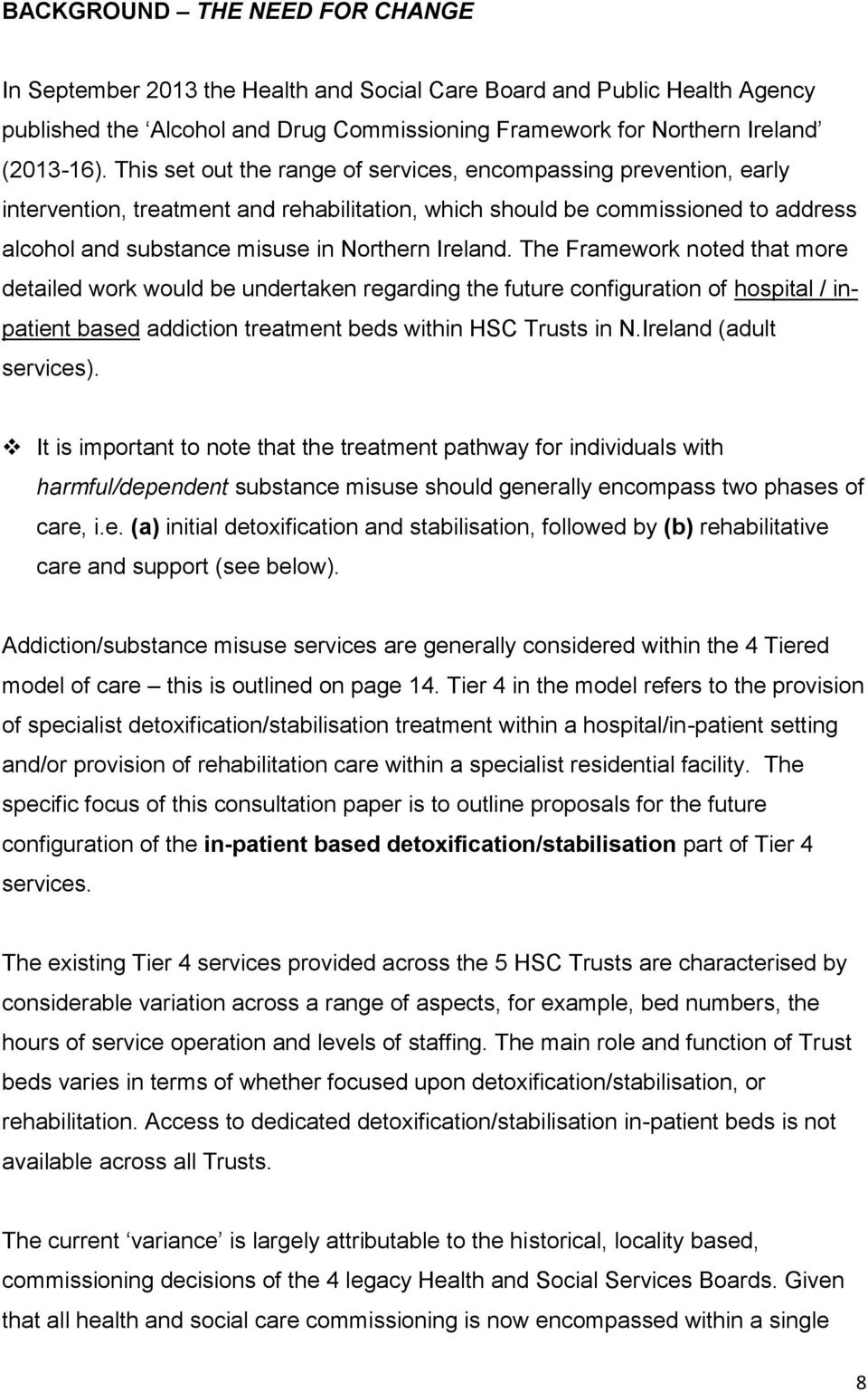 The Framework noted that more detailed work would be undertaken regarding the future configuration of hospital / inpatient based addiction treatment beds within HSC Trusts in N.
