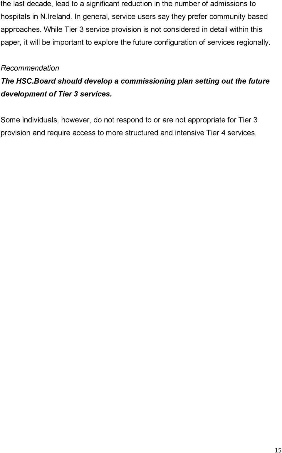While Tier 3 service provision is not considered in detail within this paper, it will be important to explore the future configuration of services