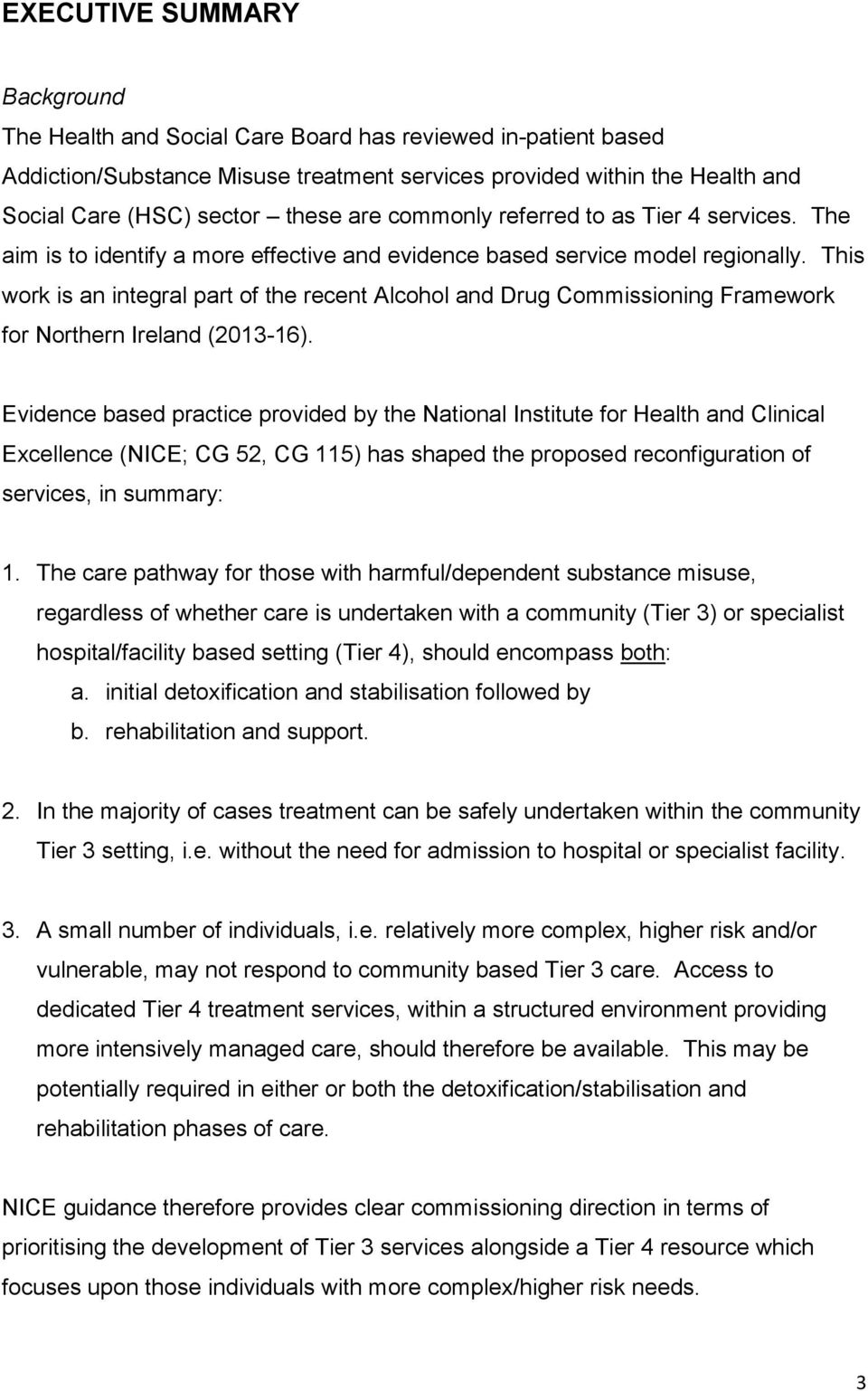 This work is an integral part of the recent Alcohol and Drug Commissioning Framework for Northern Ireland (2013-16).