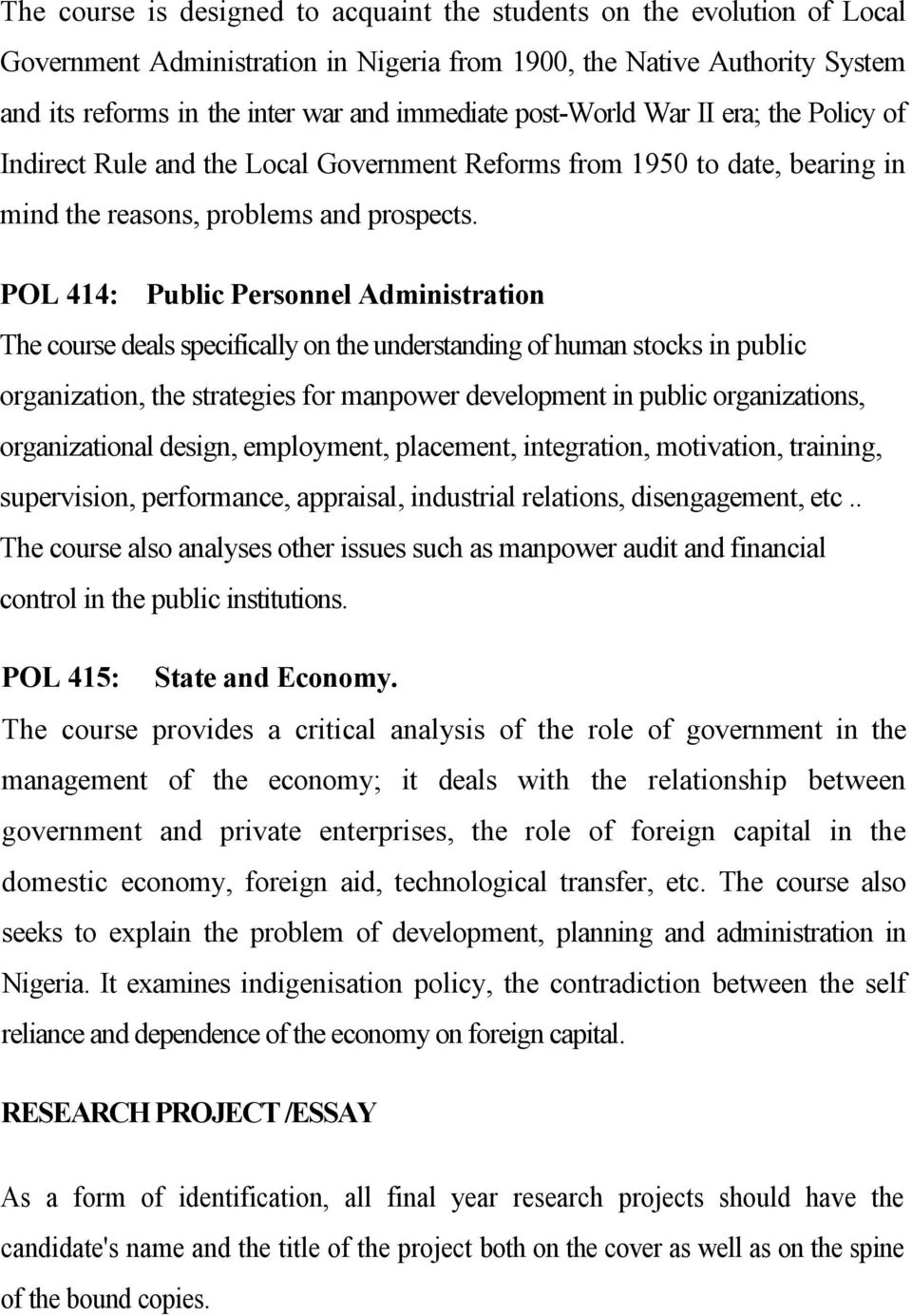 POL 414: Public Personnel Administration The course deals specifically on the understanding of human stocks in public organization, the strategies for manpower development in public organizations,