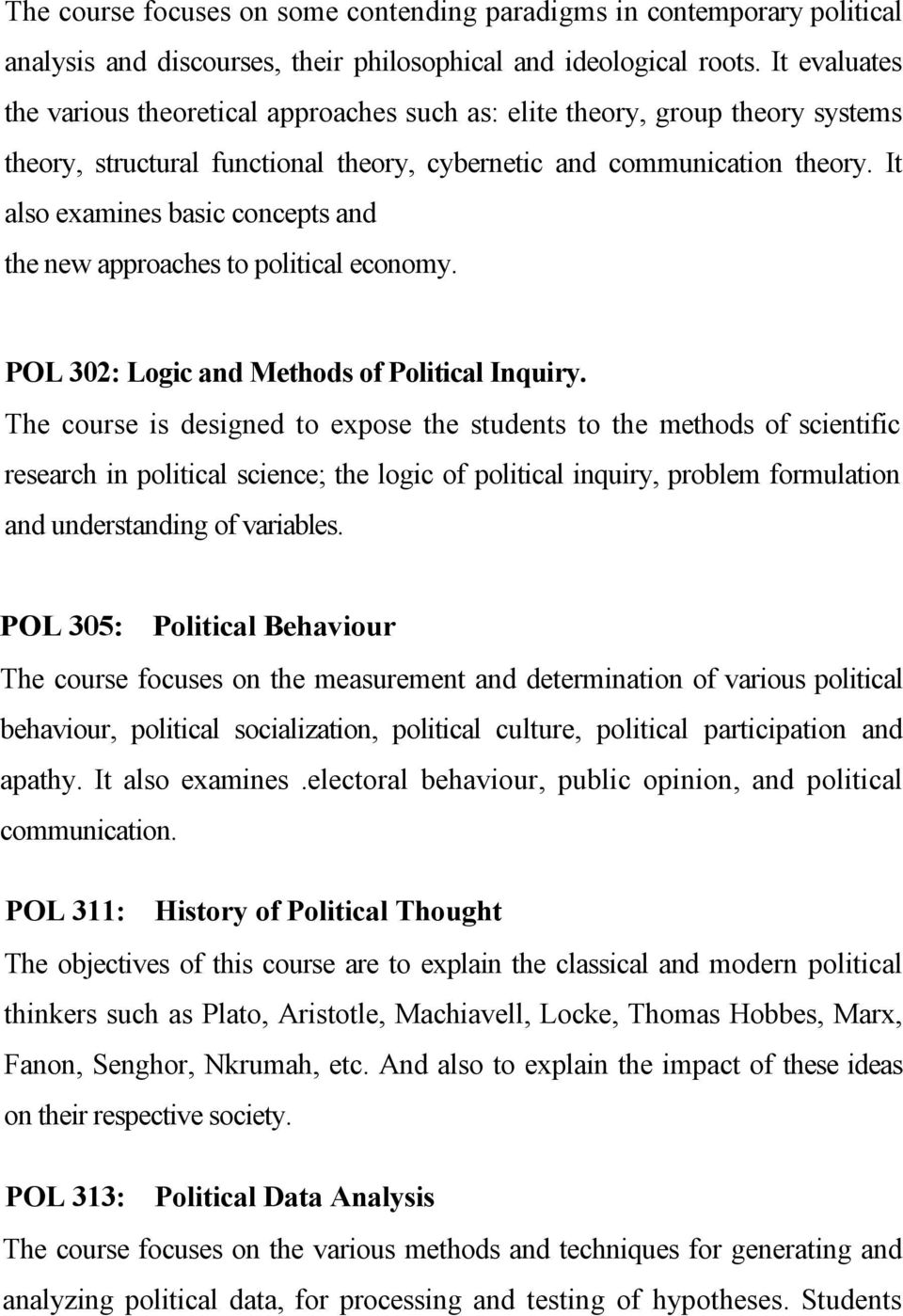 It also examines basic concepts and the new approaches to political economy. POL 302: Logic and Methods of Political Inquiry.