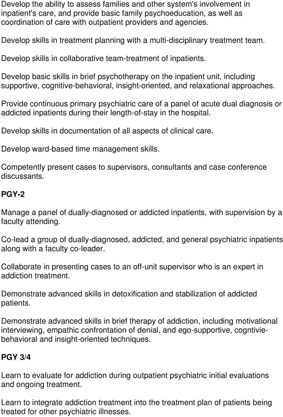 Develop basic skills in brief psychotherapy on the inpatient unit, including supportive, cognitive-behavioral, insight-oriented, and relaxational approaches.