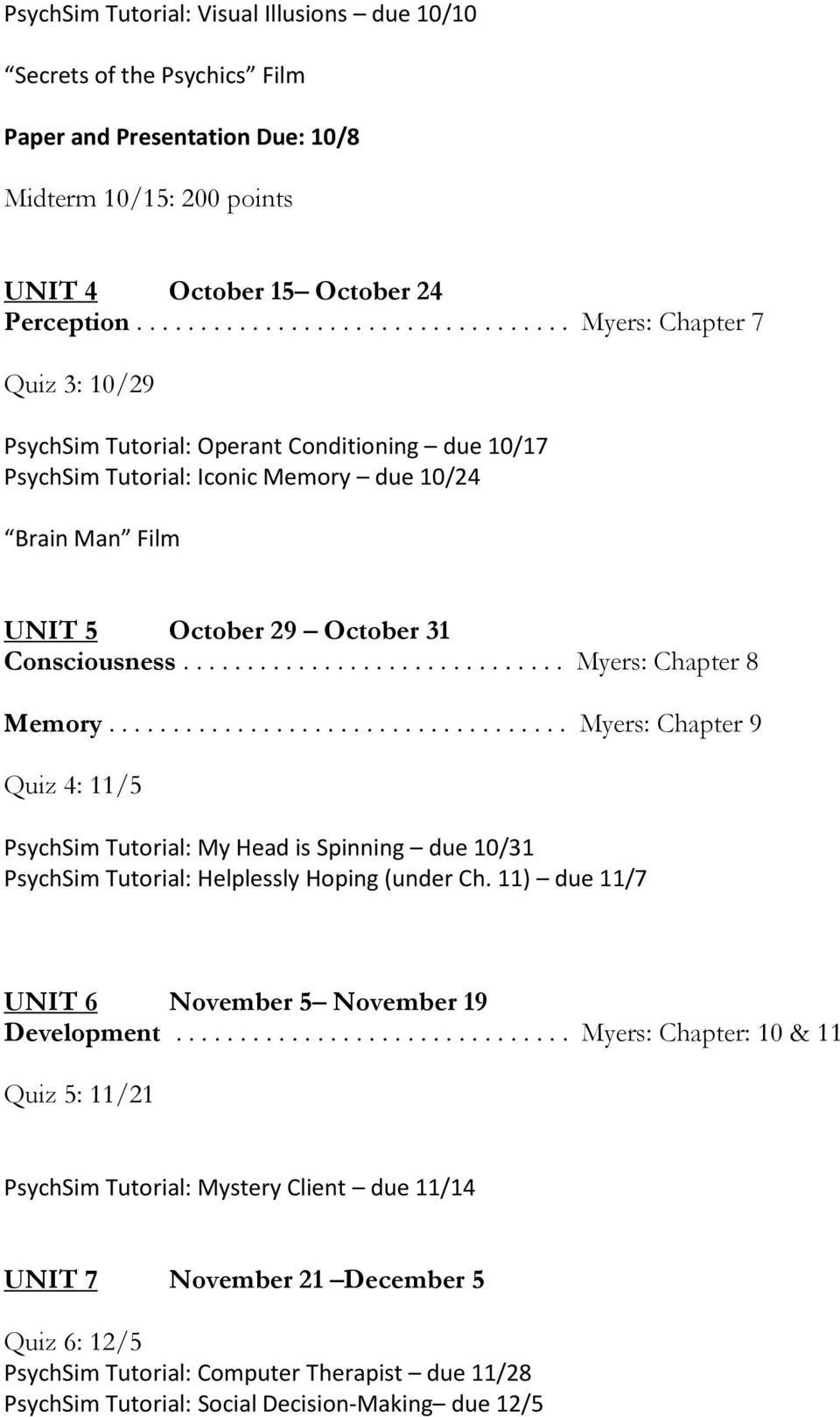 ............................. Myers: Chapter 8 Memory.................................... Myers: Chapter 9 Quiz 4: 11/5 PsychSim Tutorial: My Head is Spinning due 10/31 PsychSim Tutorial: Helplessly Hoping (under Ch.