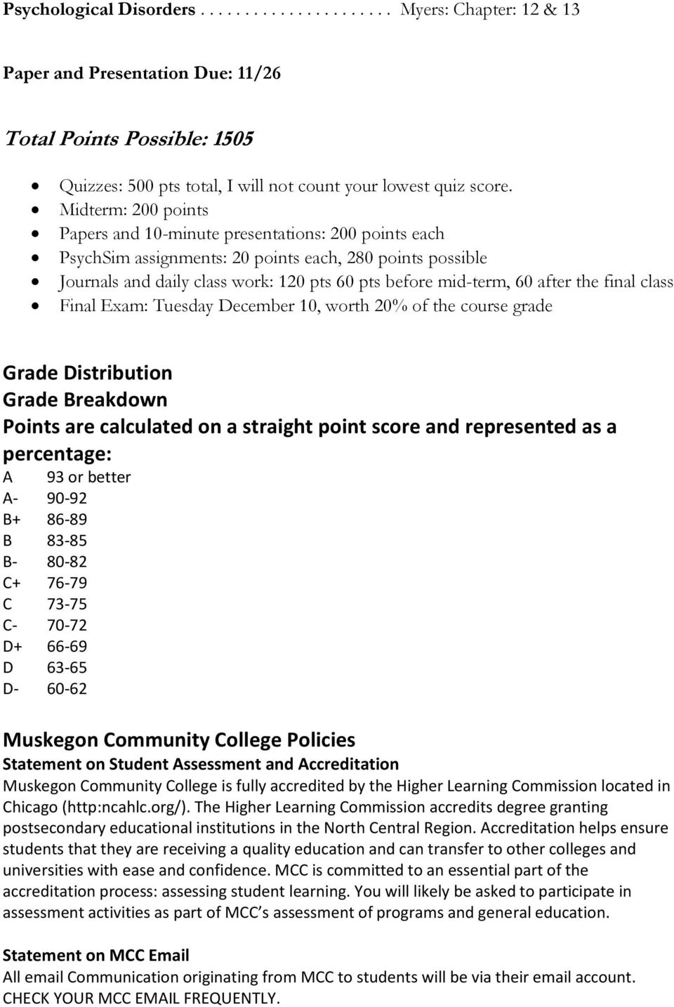 after the final class Final Exam: Tuesday December 10, worth 20% of the course grade Grade Distribution Grade Breakdown Points are calculated on a straight point score and represented as a