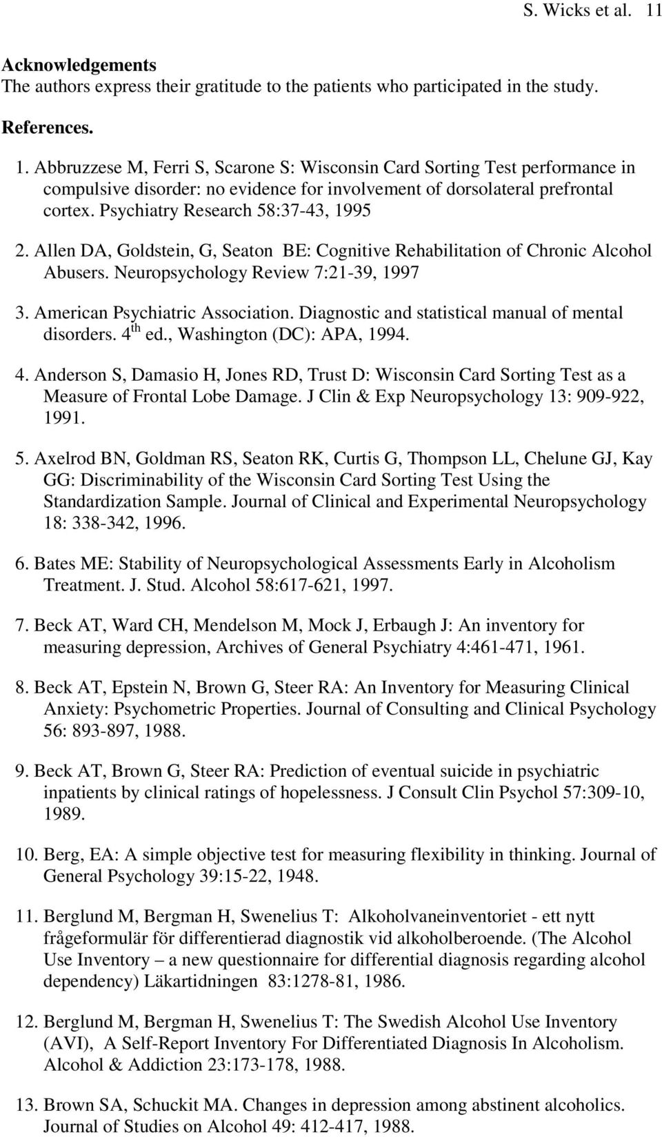 Diagnostic and statistical manual of mental disorders. 4 th ed., Washington (DC): APA, 1994. 4. Anderson S, Damasio H, Jones RD, Trust D: Wisconsin Card Sorting Test as a Measure of Frontal Lobe Damage.