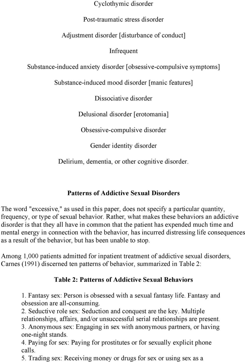 "Patterns of Addictive Sexual Disorders The word ""excessive,"" as used in this paper, does not specify a particular quantity, frequency, or type of sexual behavior."