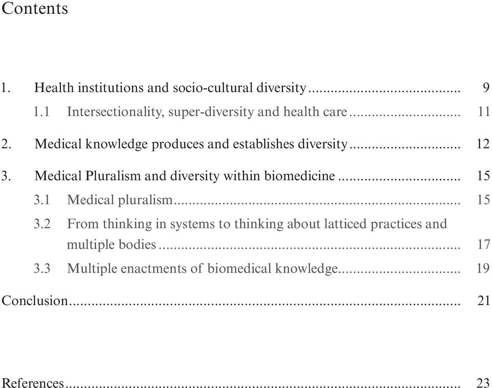 Medical knowledge produces and establishes diversity... 12 3. Medical Pluralism and diversity within biomedicine.