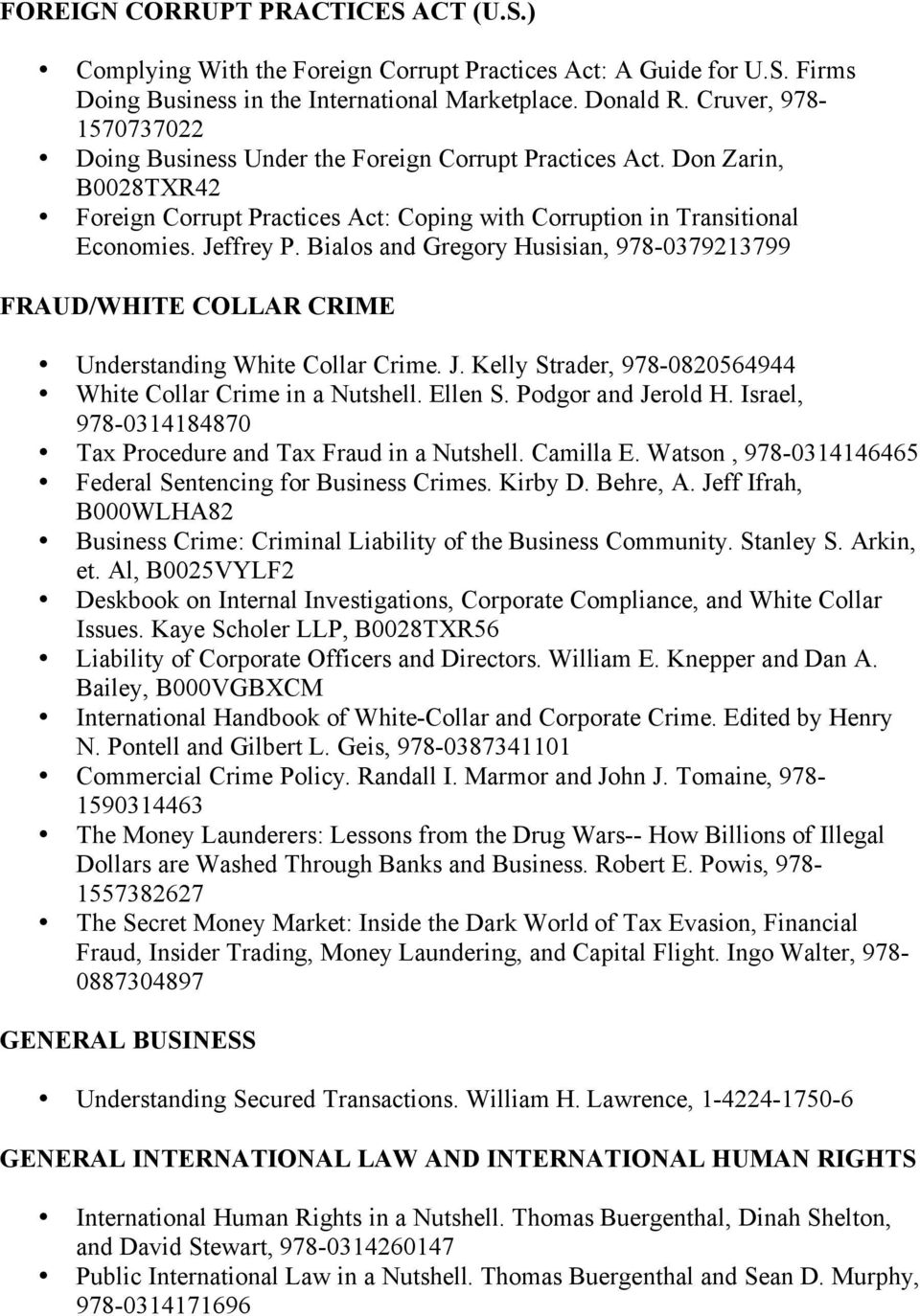Bialos and Gregory Husisian, 978-0379213799 FRAUD/WHITE COLLAR CRIME Understanding White Collar Crime. J. Kelly Strader, 978-0820564944 White Collar Crime in a Nutshell. Ellen S. Podgor and Jerold H.