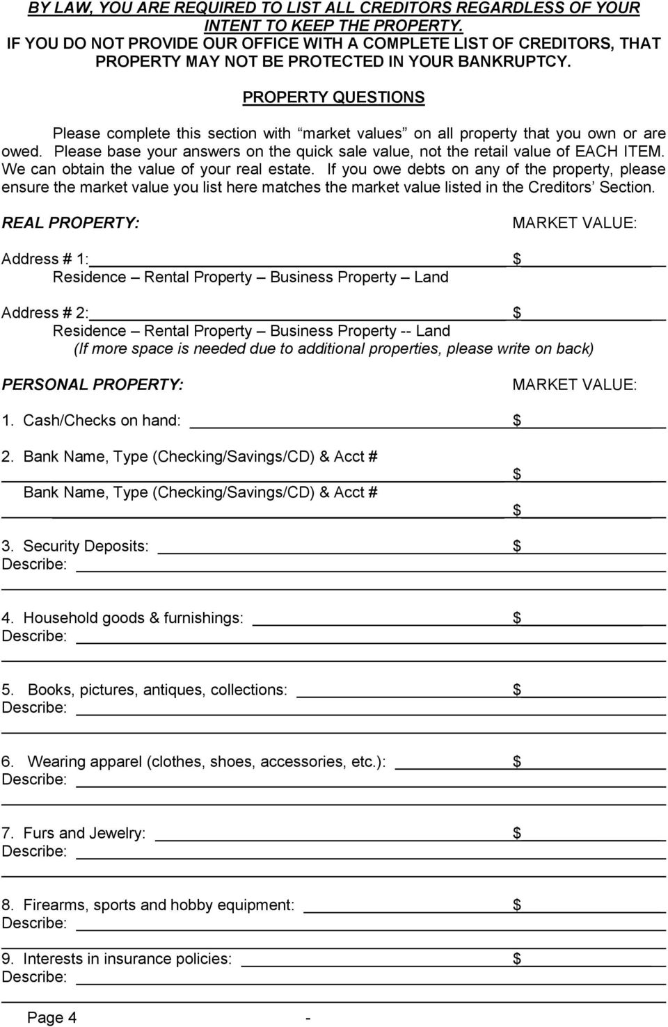 PROPERTY QUESTIONS Please complete this section with market values on all property that you own or are owed. Please base your answers on the quick sale value, not the retail value of EACH ITEM.