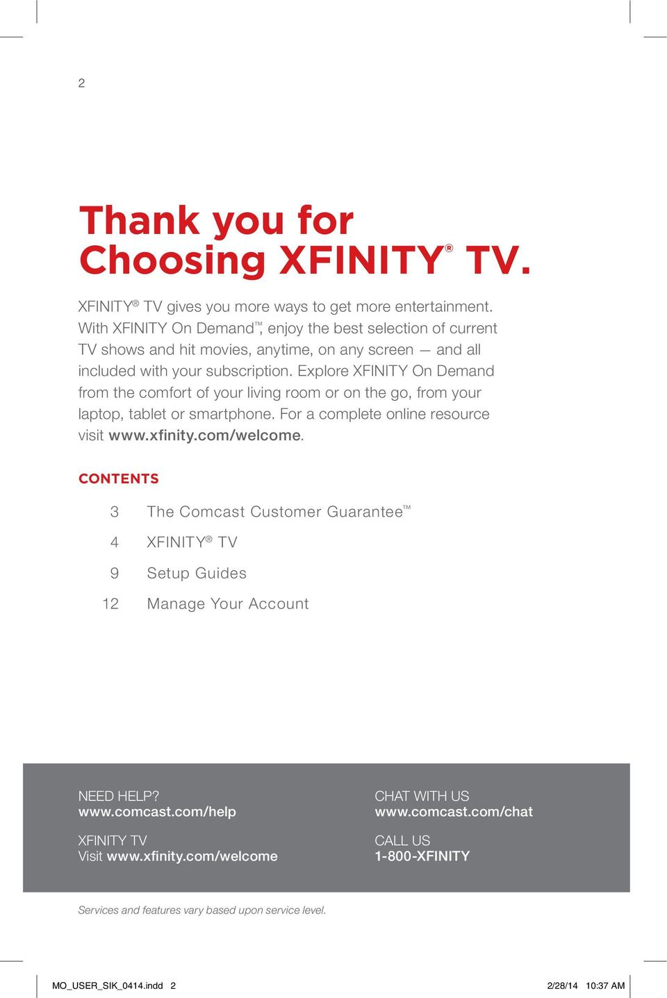 Explore XFINITY On Demand from the comfort of your living room or on the go, from your laptop, tablet or smartphone. For a complete online resource visit www.xfinity.com/welcome.