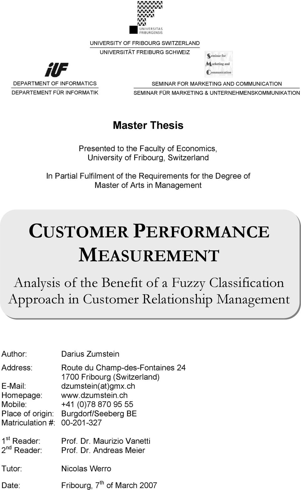 Management CUSTOMER PERFORMANCE MEASUREMENT Analysis of the Benefit of a Fuzzy Classification Approach in Relationship Management Author: Darius Zumstein Address: Route du Champ-des-Fontaines 24 7