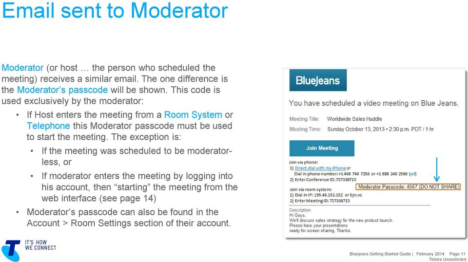 The exception is: If the meeting was scheduled to be moderatorless, or If moderator enters the meeting by logging into his account, then starting the meeting from the