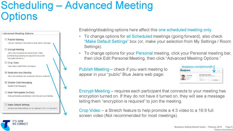 To change options for your Personal meeting, click your Personal meeting bar, then click Edit Personal Meeting, then click Advanced Meeting Options.