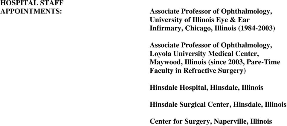 Medical Center, Maywood, Illinois (since 2003, Pare-Time Faculty in Refractive Surgery) Hinsdale