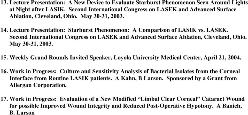 May 30-31, 2003. 15. Weekly Grand Rounds Invited Speaker, Loyola University Medical Center, April 21, 2004. 16.