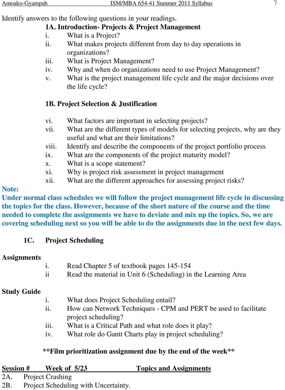 What is the project management life cycle and the major decisions over the life cycle? 1B. Project Selection & Justification vi. What factors are important in selecting projects? vii.