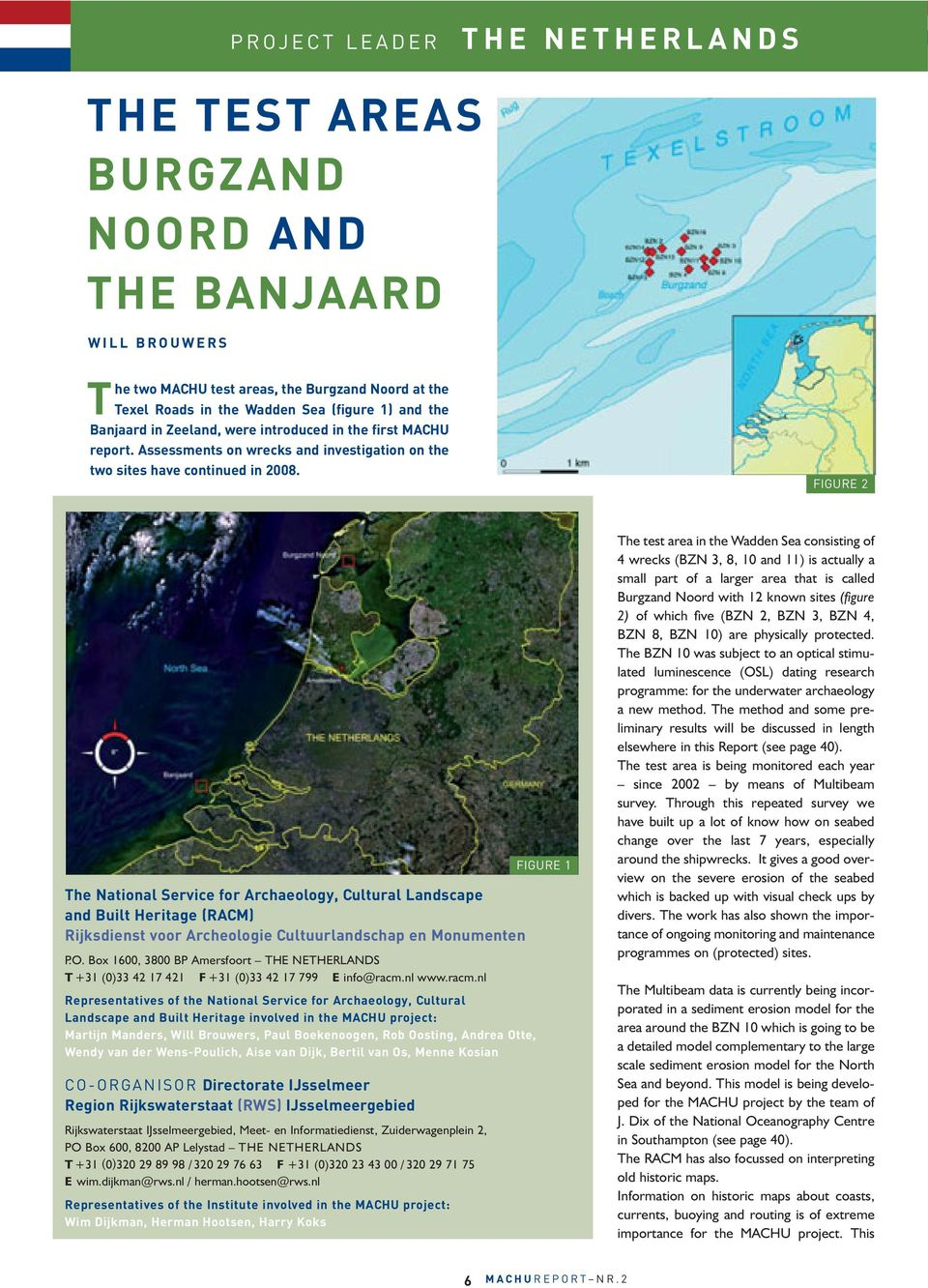 FIGURE 2 The National Service for Archaeology, Cultural Landscape and Built Heritage (RACM) Rijksdienst voor Archeologie Cultuurlandschap en Monumenten P.O.