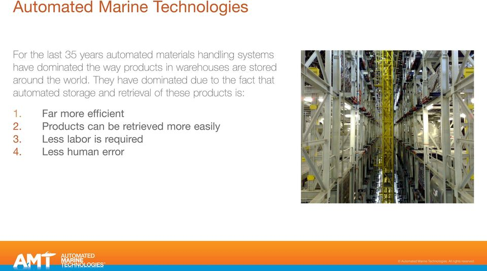 They have dominated due to the fact that automated storage and retrieval of these products