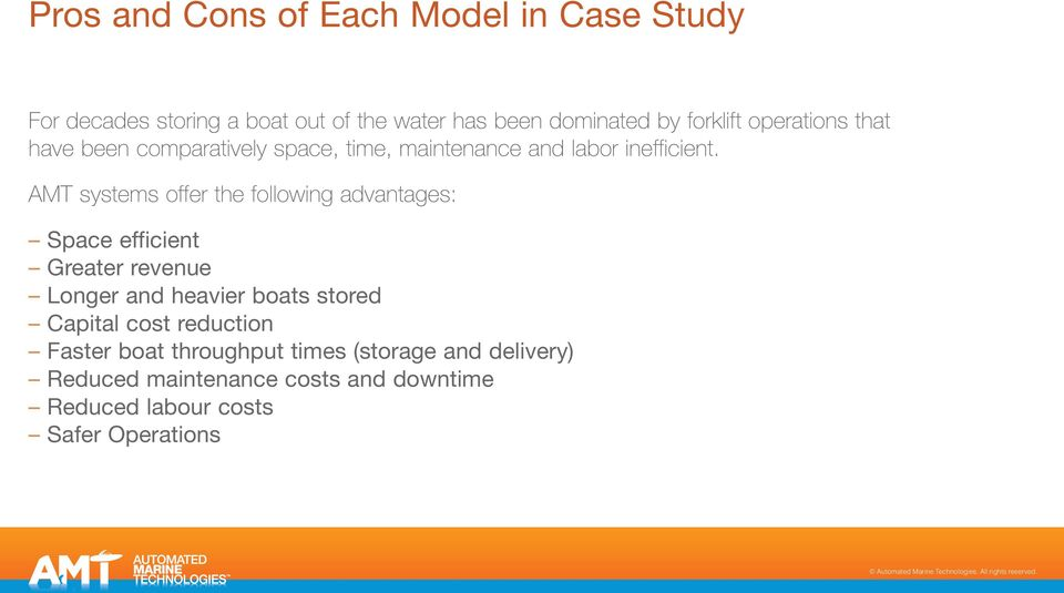 AMT systems offer the following advantages: Space efficient Greater revenue Longer and heavier boats stored Capital