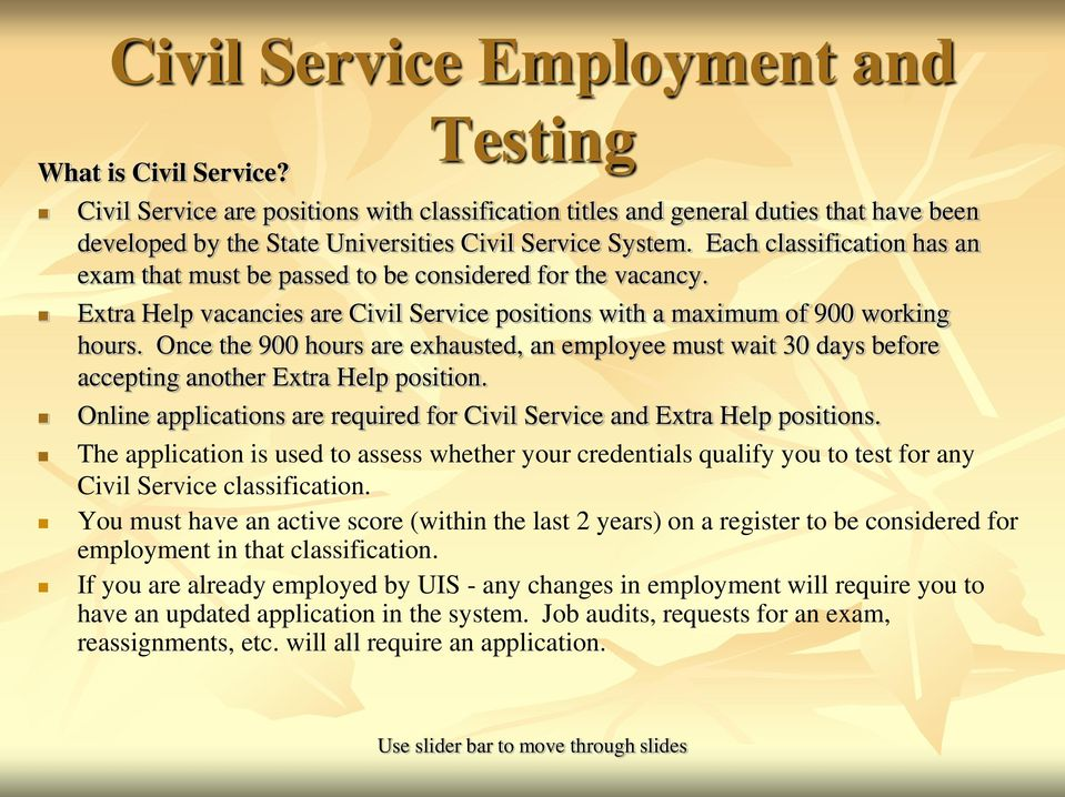 Each classification has an exam that must be passed to be considered for the vacancy. Extra Help vacancies are Civil Service positions with a maximum of 900 working hours.