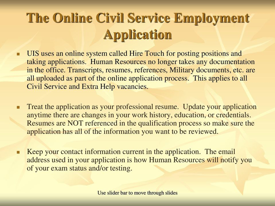 This applies to all Civil Service and Extra Help vacancies. Treat the application as your professional resume.
