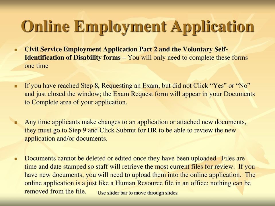 Any time applicants make changes to an application or attached new documents, they must go to Step 9 and Click Submit for HR to be able to review the new application and/or documents.