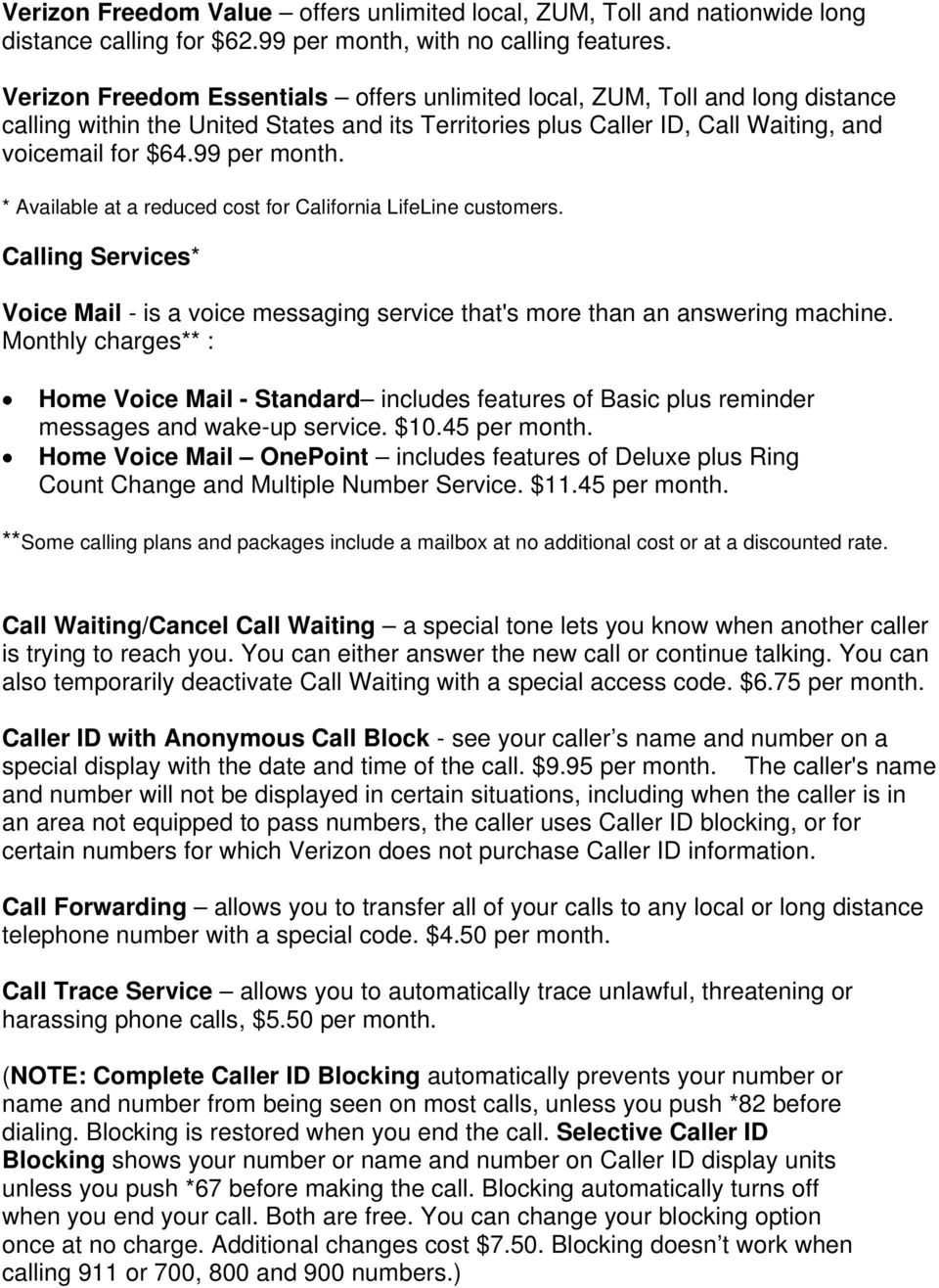 * Available at a reduced cost for California LifeLine customers. Calling Services* Voice Mail - is a voice messaging service that's more than an answering machine.