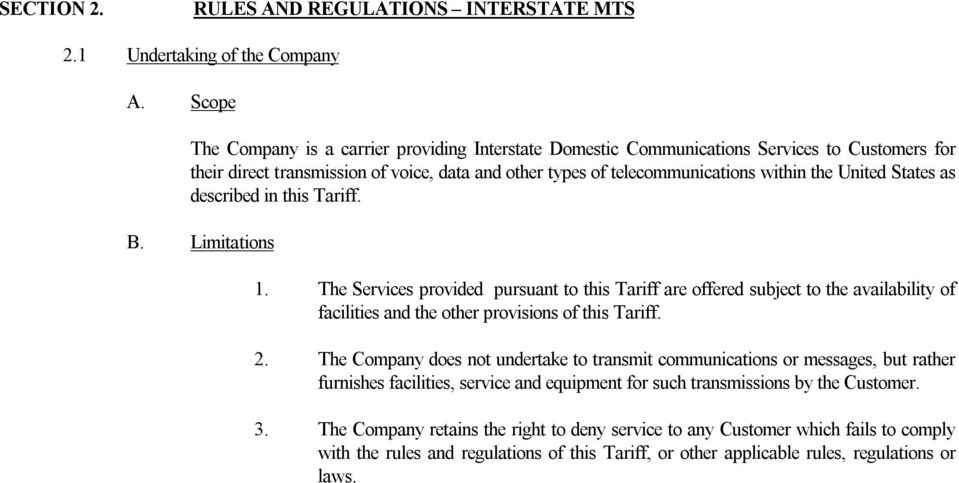 States as described in this Tariff. B. Limitations 1. The Services provided pursuant to this Tariff are offered subject to the availability of facilities and the other provisions of this Tariff. 2.