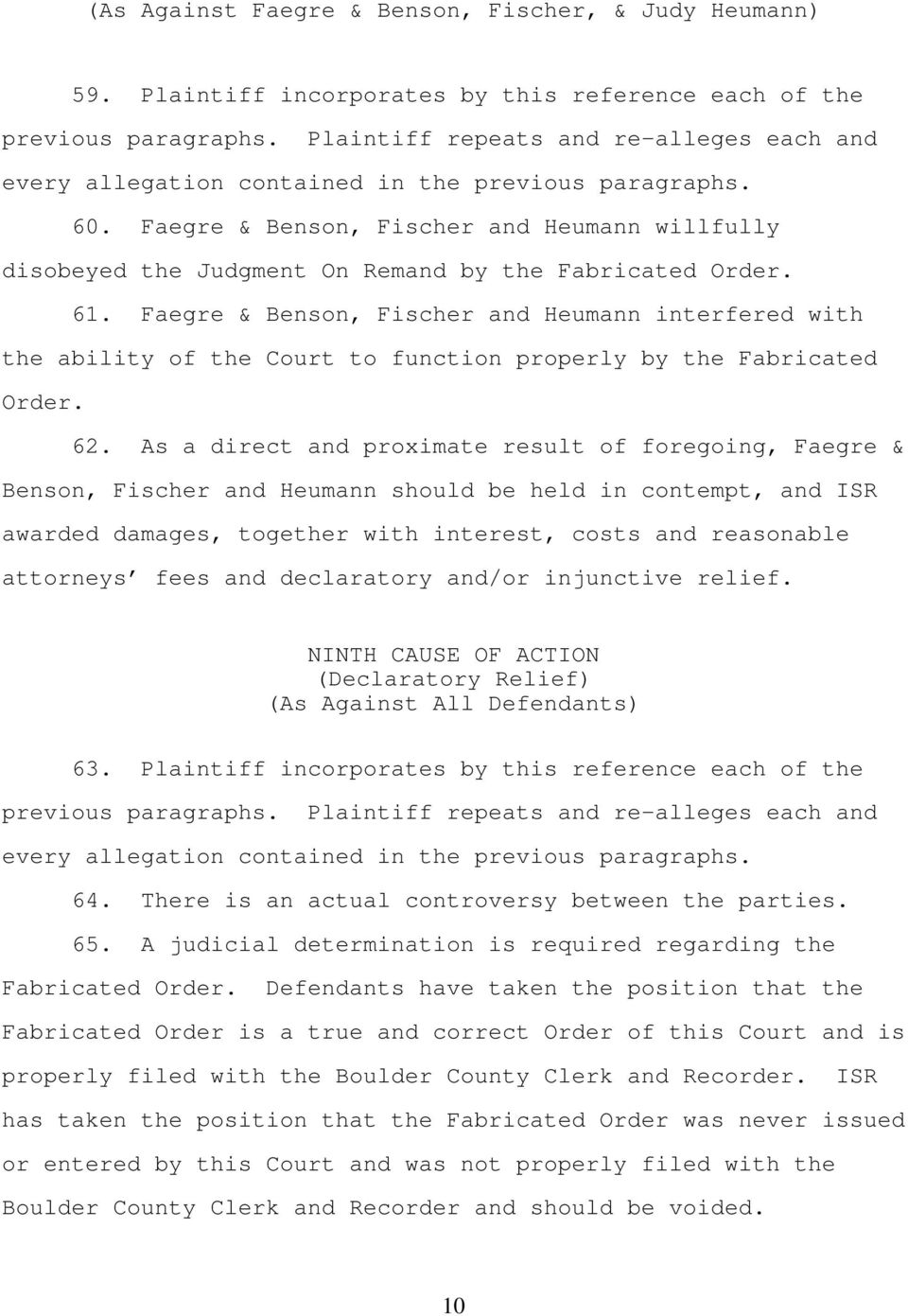 Faegre & Benson, Fischer and Heumann interfered with the ability of the Court to function properly by the Fabricated Order. 62.