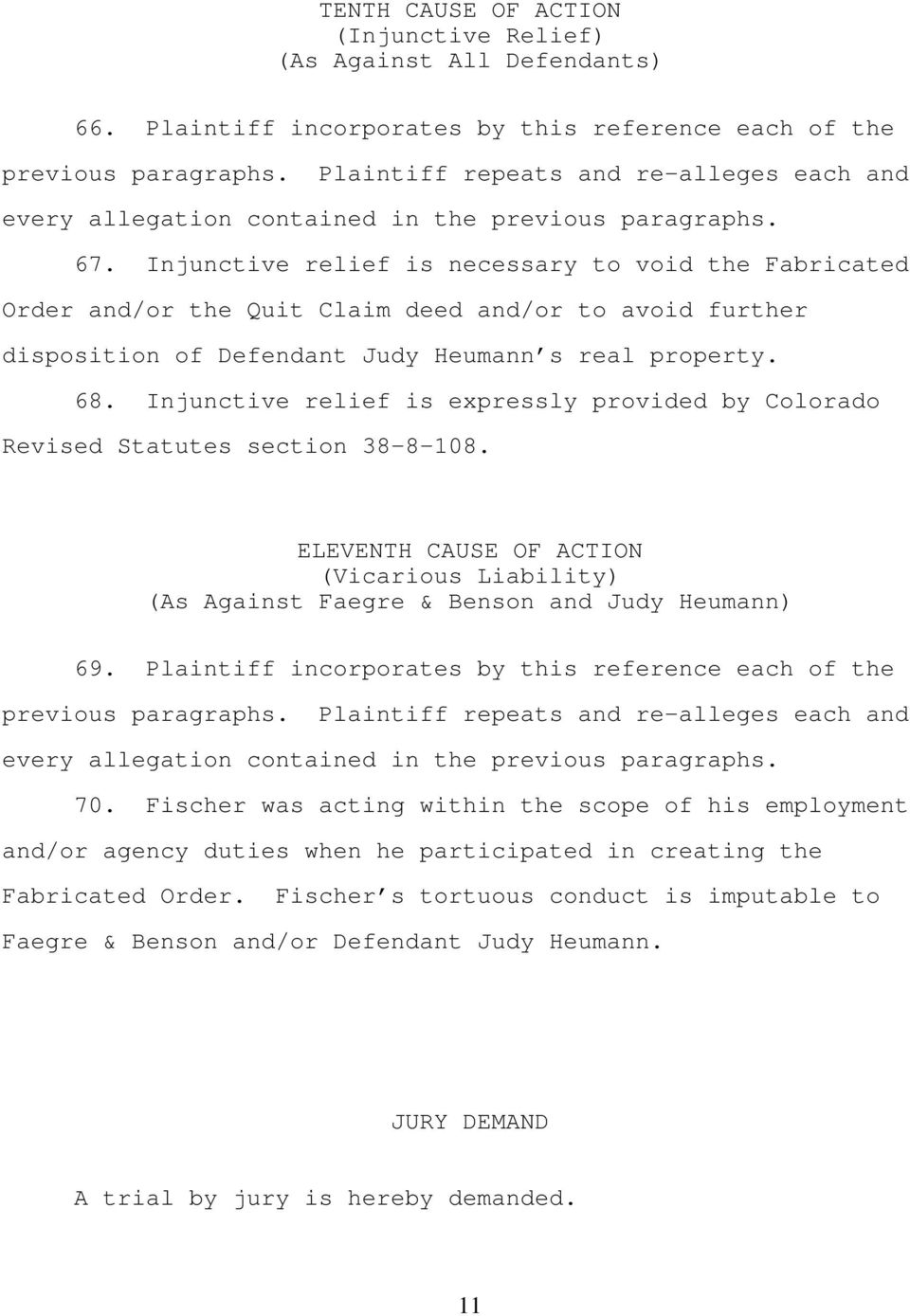 Injunctive relief is expressly provided by Colorado Revised Statutes section 38-8-108. ELEVENTH CAUSE OF ACTION (Vicarious Liability) (As Against Faegre & Benson and Judy Heumann) 69.