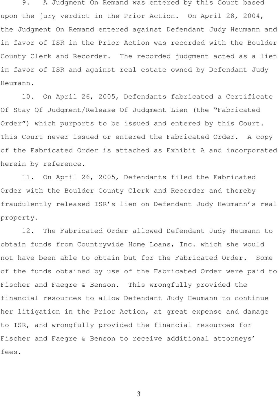 The recorded judgment acted as a lien in favor of ISR and against real estate owned by Defendant Judy Heumann. 10.