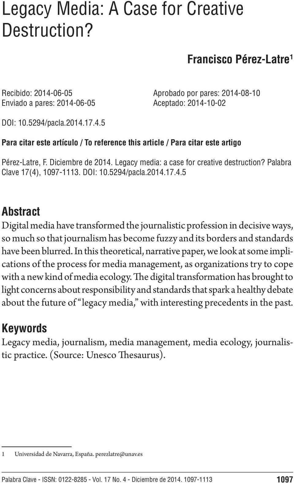 DOI: 10.5294/pacla.2014.17.4.5 Abstract Digital media have transformed the journalistic profession in decisive ways, so much so that journalism has become fuzzy and its borders and standards have been blurred.