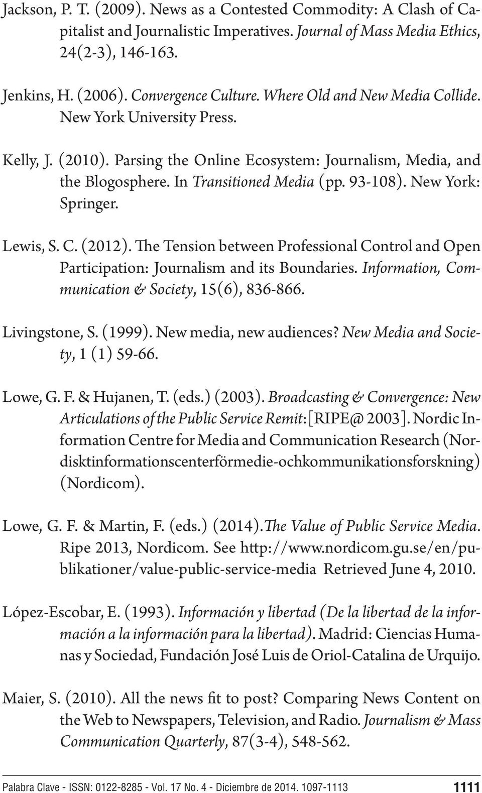 New York: Springer. Lewis, S. C. (2012). The Tension between Professional Control and Open Participation: Journalism and its Boundaries. Information, Communication & Society, 15(6), 836-866.