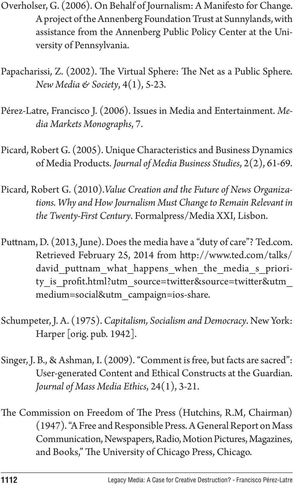The Virtual Sphere: The Net as a Public Sphere. New Media & Society, 4(1), 5-23. Pérez-Latre, Francisco J. (2006). Issues in Media and Entertainment. Media Markets Monographs, 7. Picard, Robert G.