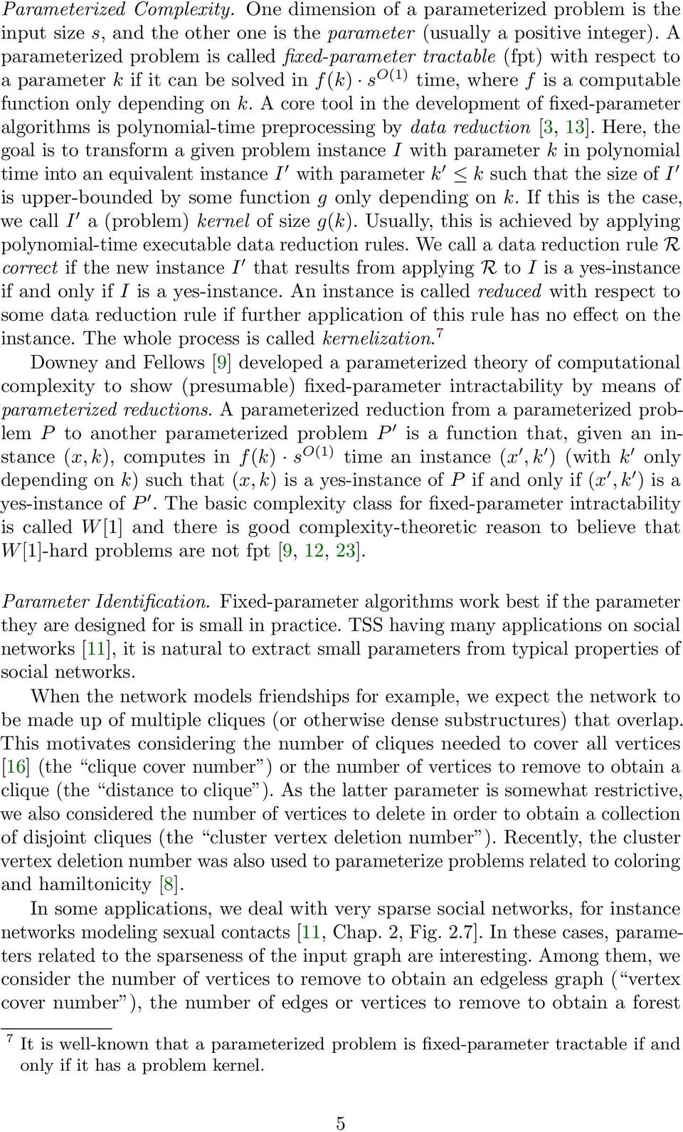 A core tool in the development of fixed-parameter algorithms is polynomial-time preprocessing by data reduction [3, 13].