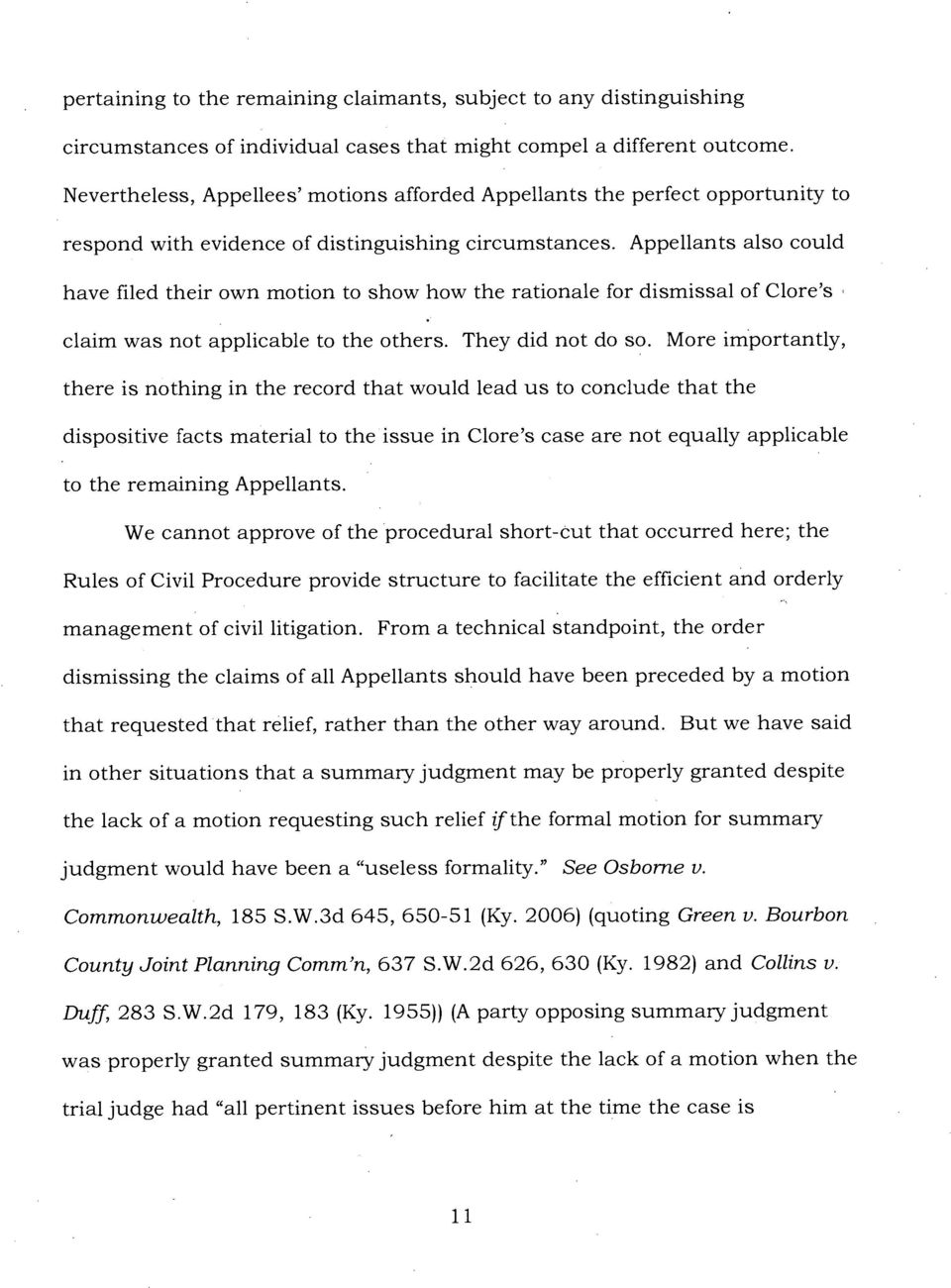 Appellants also could have filed their own motion to show how the rationale for dismissal of Clore's claim was not applicable to the others. They did not do so.