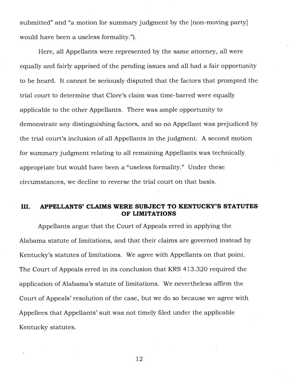 It cannot be seriously disputed that the factors that prompted the trial court to determine that Clore's claim was time-barred were equally applicable to the other Appellants.