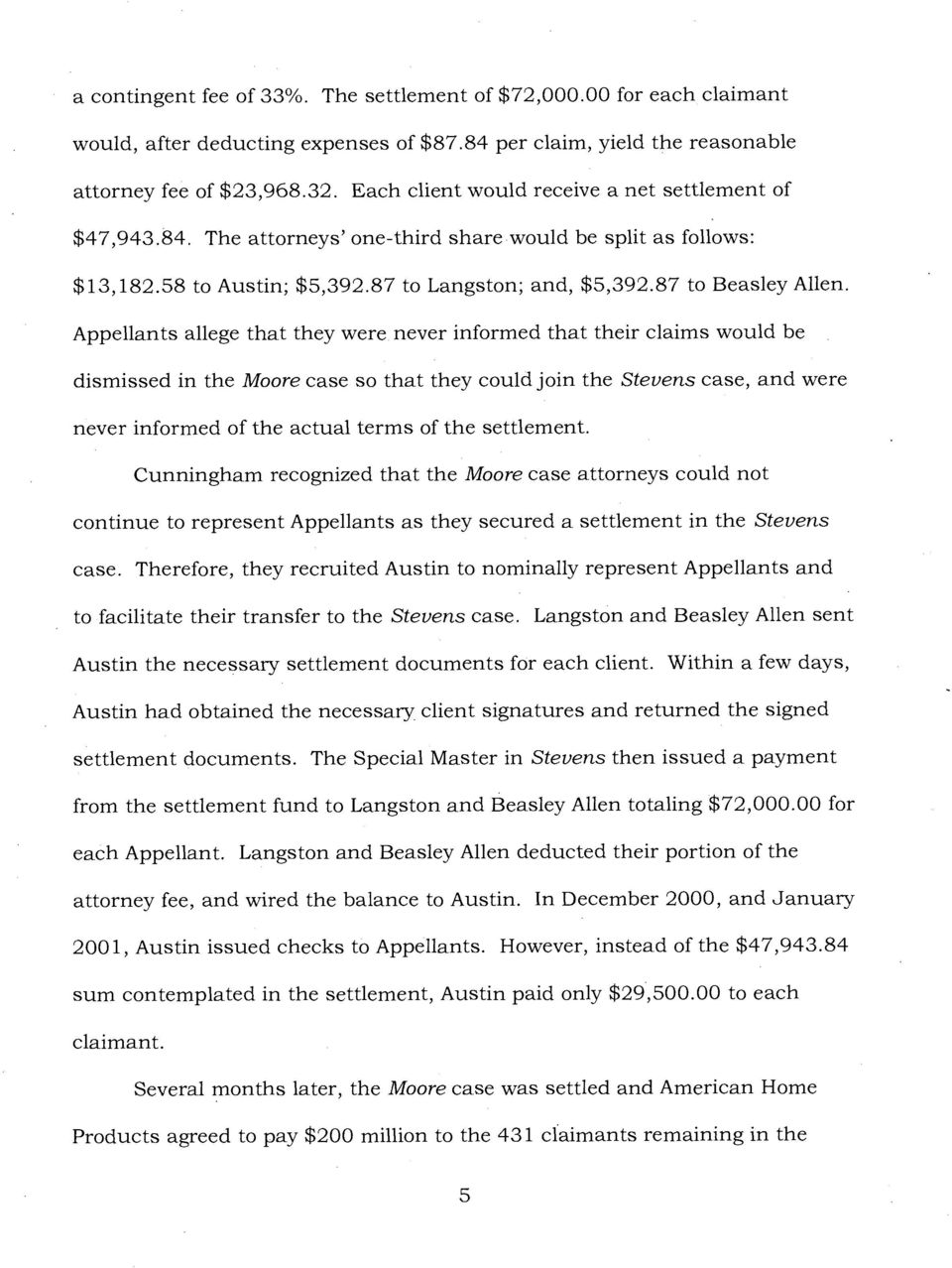 Appellants allege that they were never informed that their claims would be dismissed in the Moore case so that they could join the Stevens case, and were never informed of the actual terms of the