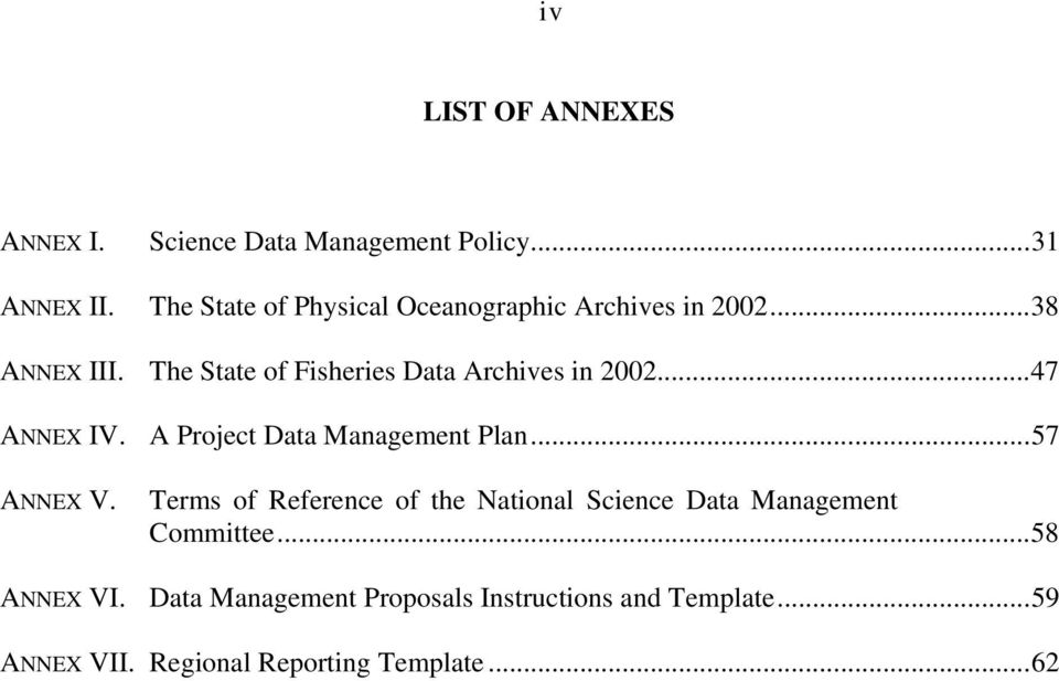 The State of Fisheries Data Archives in 2002...47 ANNEX IV. A Project Data Management Plan...57 ANNEX V.